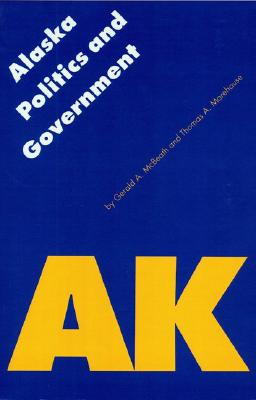 Alaska Politics & Government By McBeath, Gerald A./ Morehouse, Thomas A.