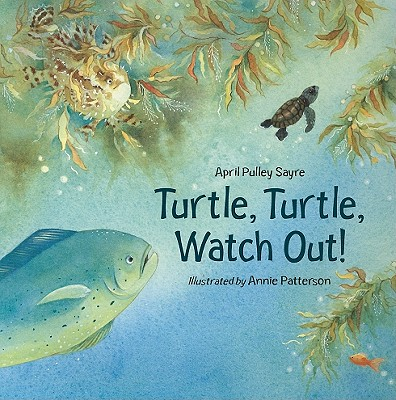 Turtle, Turtle, Watch Out! By Sayre, April Pulley/ Patterson, Annie (ILT)